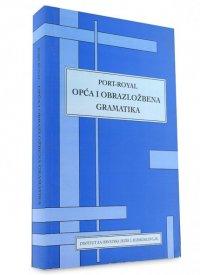 Opća i obrazložbena gramatika = Grammaire generale et raisonnee de Port-Royal