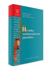 Hrvatsko srednjovjekovno pjesništvo: pjesme, plačevi i prikazanja na starohrvatskom jeziku
